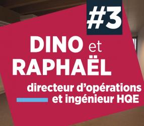 Épisode 3 : Dino et Raphaël , directeur d'opérations et ingénieur HQE
