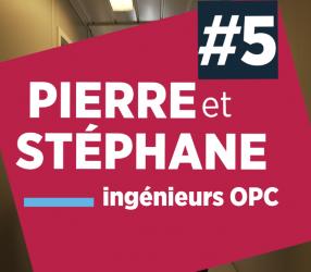 Épisode 5 : Pierre et Stéphane, ingénieurs OPC